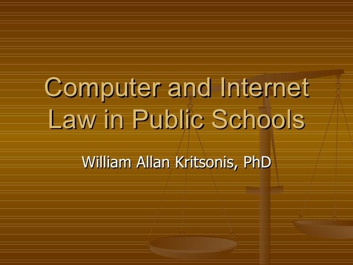 Computer and Internet Law in Public Schools William Allan Kritsonis, PhD