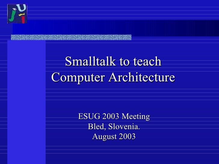 Smalltalk to teach Computer Architecture