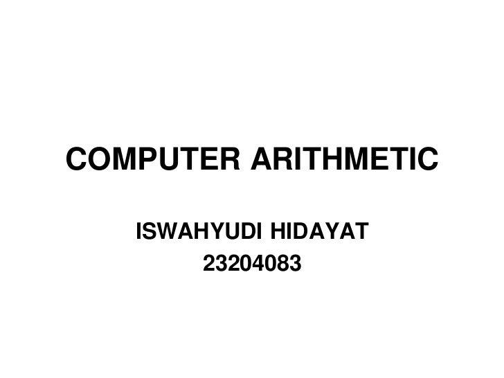 COMPUTER ARITHMETIC   ISWAHYUDI HIDAYAT        23204083