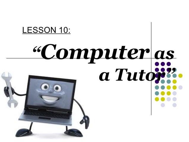 "LESSON 10:  ""Computer as a Tutor"""