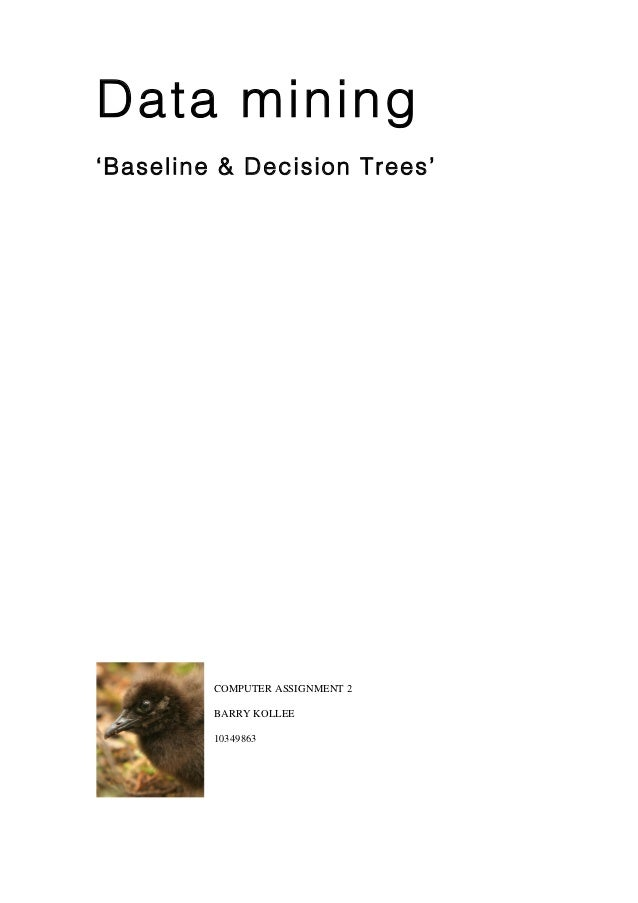 Data mining'Baseline & Decision Trees'         COMPUTER ASSIGNMENT 2         BARRY KOLLEE         10349863