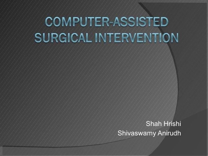 Computer Assisted Surgical Intervention