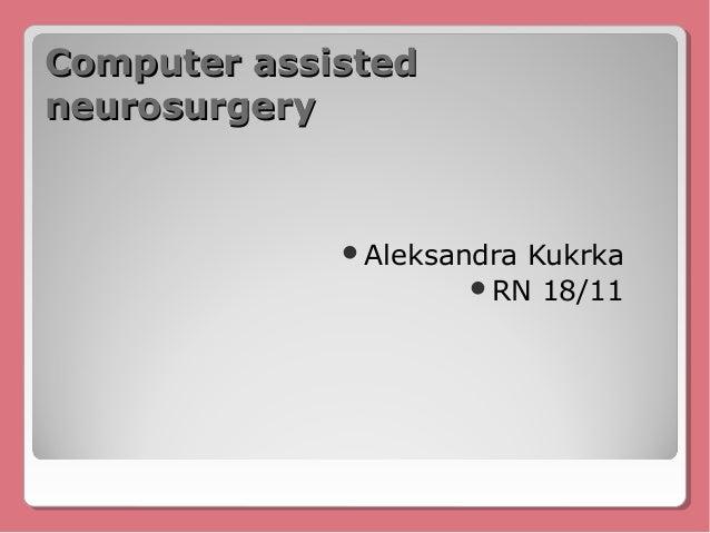 Computer assistedneurosurgery             AleksandraKukrka                     RN 18/11