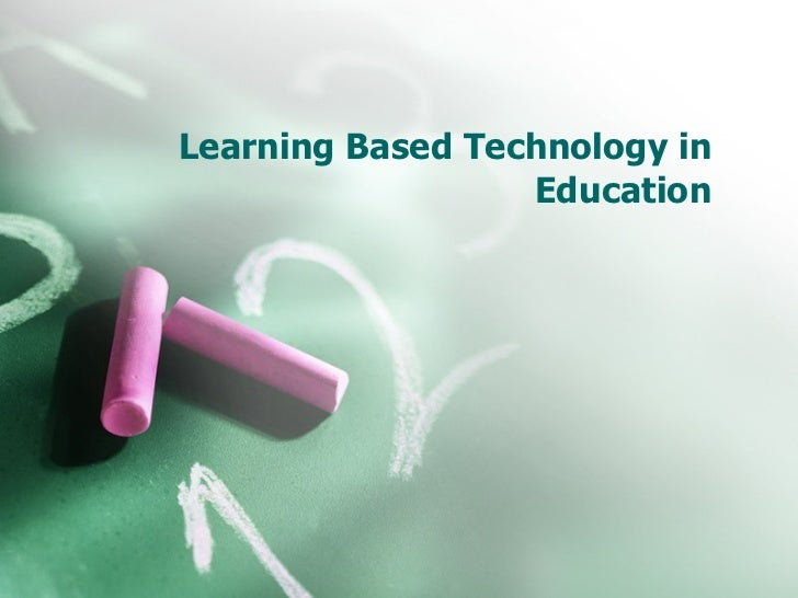 Learning Based Technology in Education