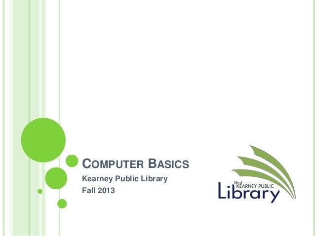 COMPUTER BASICS Kearney Public Library Fall 2013