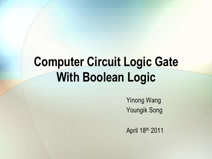 Computer Circuit Logic GateWith Boolean Logic<br />Yinong Wang<br />Youngik Song<br />April 18th 2011<br />