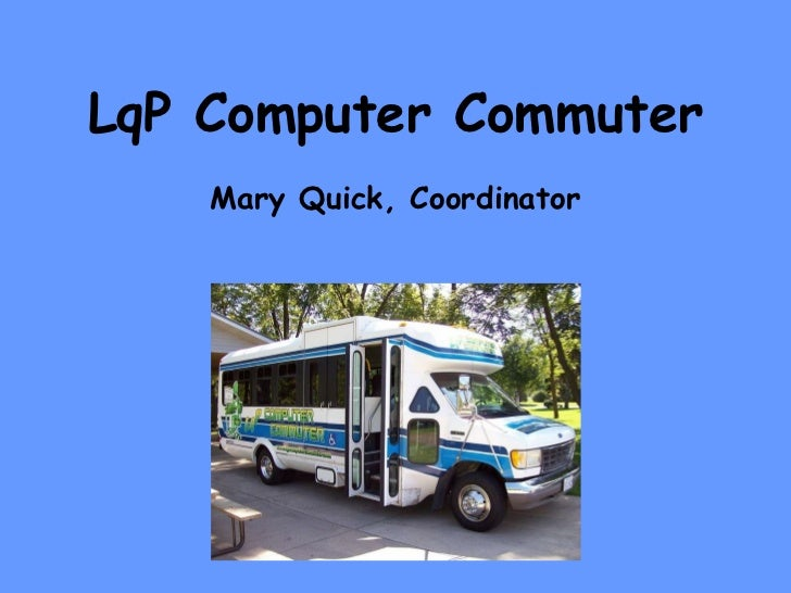 LqP Computer Commuter Mary Quick, Coordinator