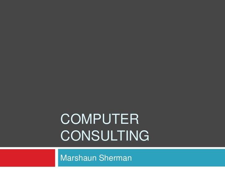Computer Consulting<br />Marshaun Sherman<br />