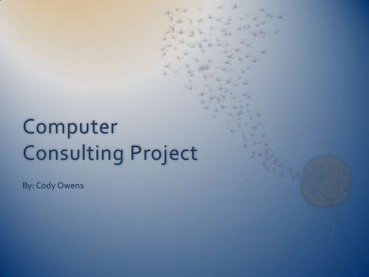 Computer Consulting Project<br />By: Cody Owens<br />