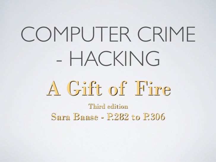 COMPUTER CRIME   - HACKING  A Gift of Fire          Third edition  Sara Baase - P.282 to P.306