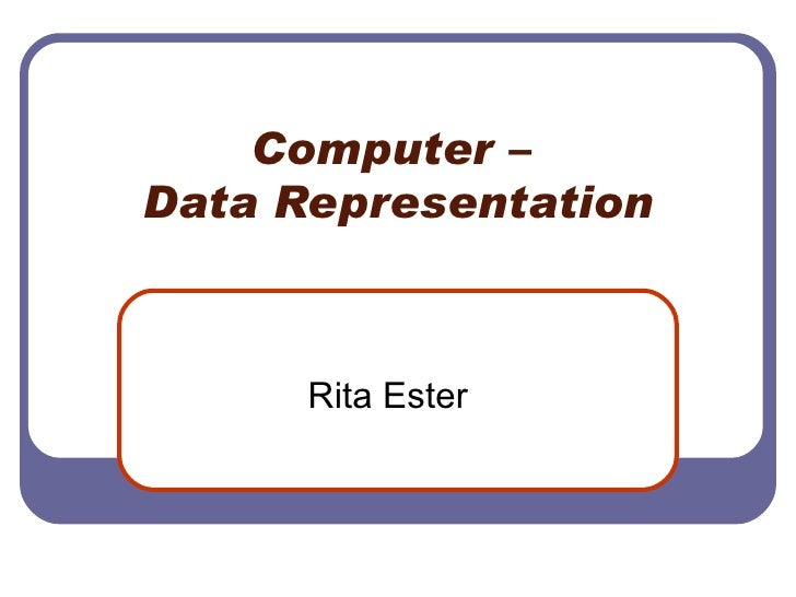 Computer –  Data Representation Rita Ester