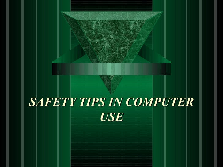SAFETY TIPS IN COMPUTER USE