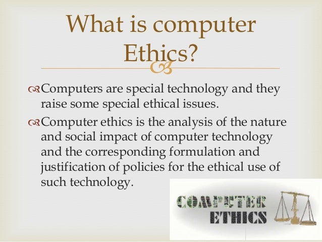 internet and computer ethics Operating systems the internet and the death of ethics is the net inherently unethical, or does it simply make it too easy for users to act immorally.