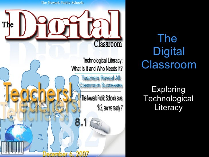 The  Digital Classroom <ul><li>Exploring Technological Literacy </li></ul>