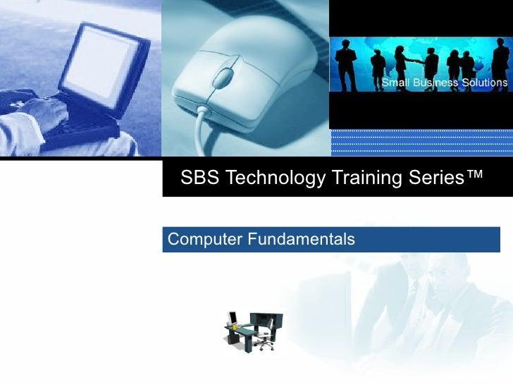 SBS Technology Training Series ™ Computer Fundamentals