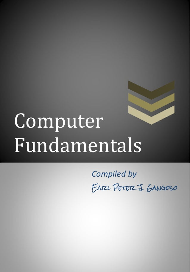 Computer Fundamentals Compiled by Earl Peter J. Gangoso  Page 1