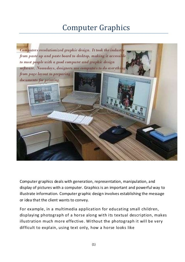Computer GraphicsComputers revolutionized graphic design. It took the industryfrom paste up and paste board to desktop, ma...