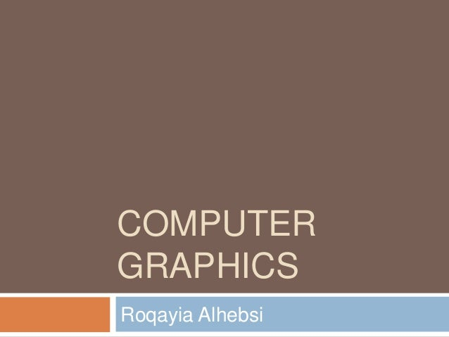 COMPUTER GRAPHICS Roqayia Alhebsi