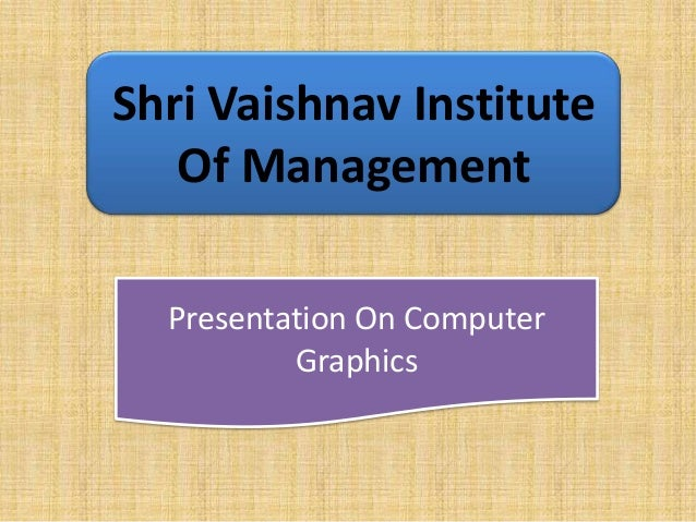 Shri Vaishnav Institute Of Management Presentation On Computer Graphics