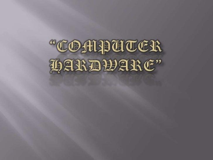 """Computer Hardware""<br />"