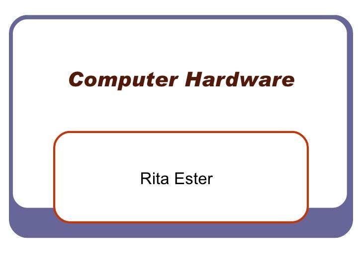 Computer Hardware Rita Ester