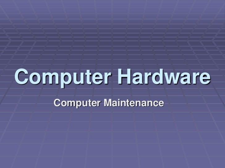 Computer Hardware   Computer Maintenance