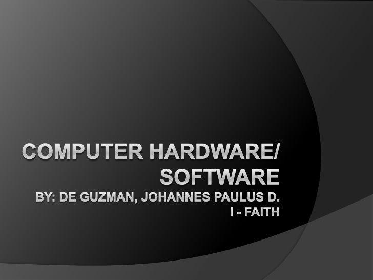 Computer hardware/softwareBy: de guzman, johannes paulus D.I - faith<br />