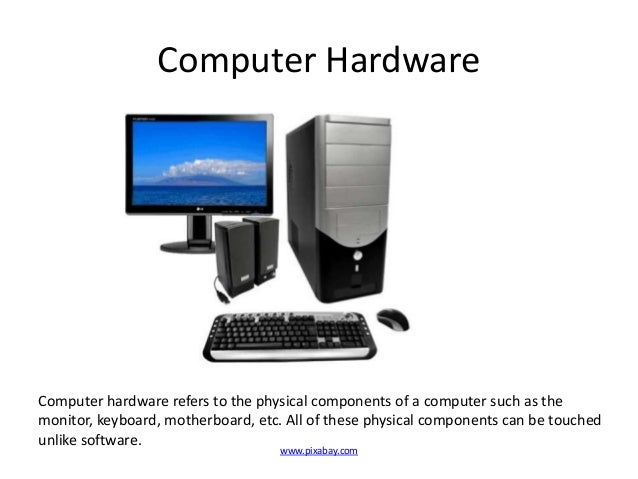 Computer HardwareComputer hardware refers to the physical components of a computer such as themonitor, keyboard, motherboa...