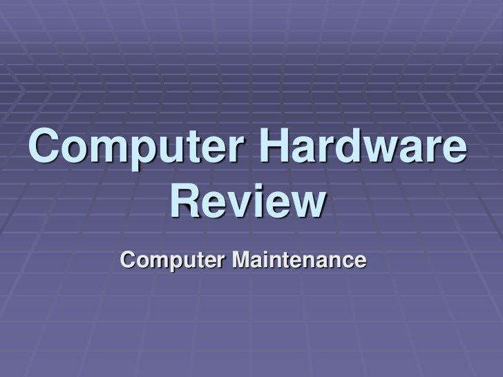 Computer Hardware    Review   Computer Maintenance