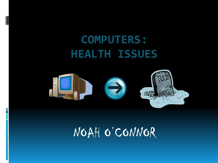 COMPUTERS:HEALTH ISSUESNOAH O'CONNOR