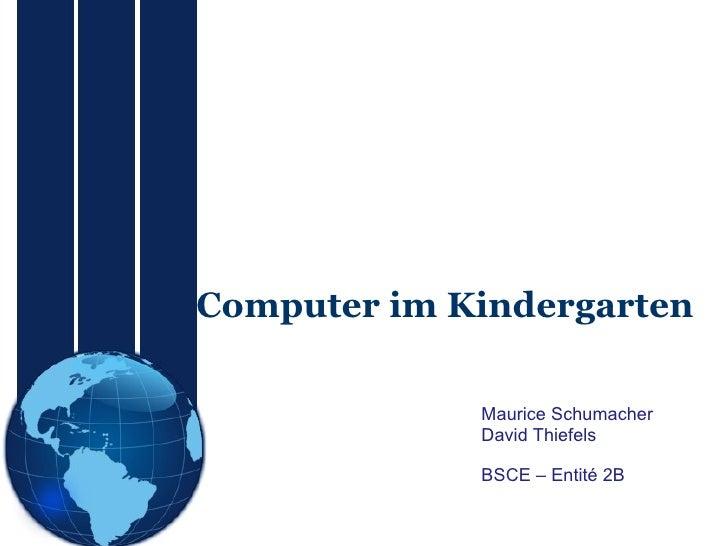 Computer im Kindergarten Maurice Schumacher David Thiefels BSCE – Entité 2B