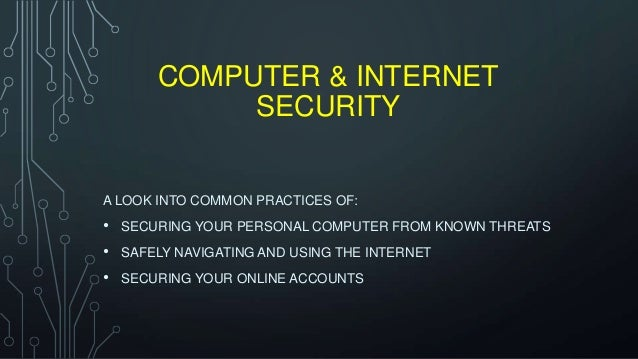 COMPUTER & INTERNETSECURITYA LOOK INTO COMMON PRACTICES OF:• SECURING YOUR PERSONAL COMPUTER FROM KNOWN THREATS• SAFELY NA...
