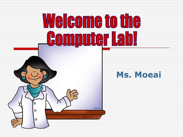 Ms. Moeai Welcome to the  Computer Lab!