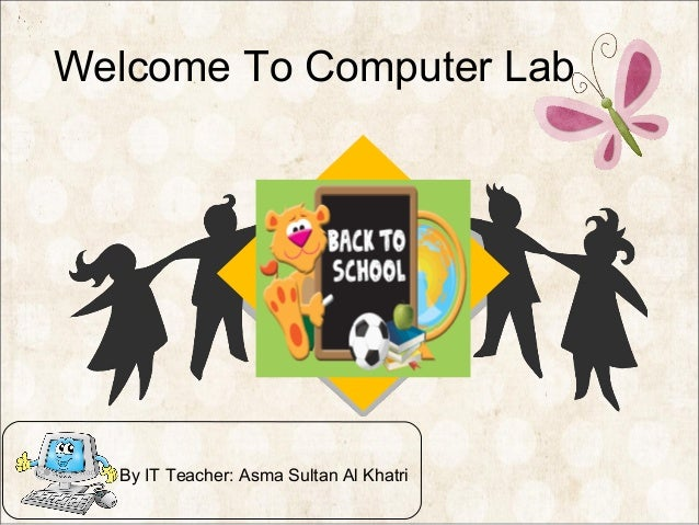 Welcome To Computer Lab By IT Teacher: Asma Sultan Al Khatri