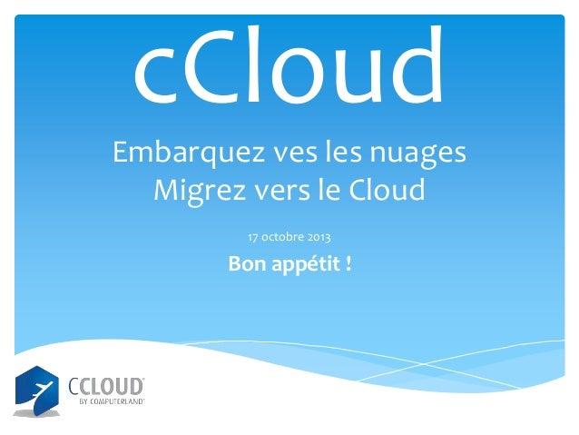 cCloud Embarquez ves les nuages Migrez vers le Cloud 17 octobre 2013  Bon appétit !