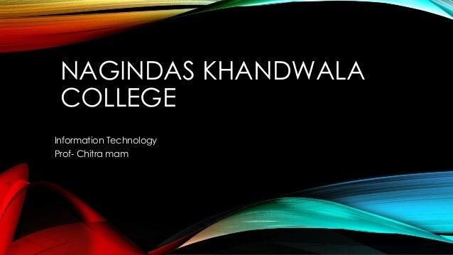 NAGINDAS KHANDWALA COLLEGE Information Technology Prof- Chitra mam