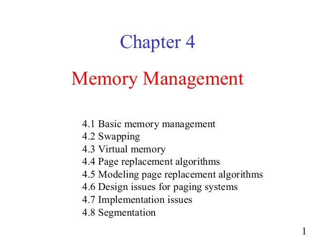 1Memory ManagementChapter 44.1 Basic memory management4.2 Swapping4.3 Virtual memory4.4 Page replacement algorithms4.5 Mod...
