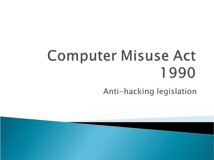 computer misuse act Computer misuse act (1990) creates three criminal offences this makes it illegal   the hacking need not be directed at a particular computer, program or data.