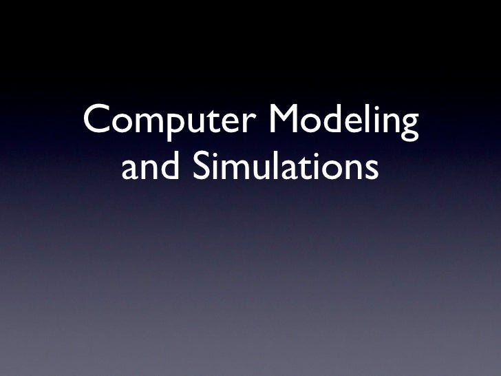 Computer modelling and simulations