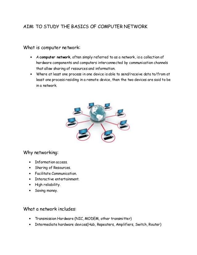 AIM: TO STUDY THE BASICS OF COMPUTER NETWORKWhat is computer network:• A computer network, often simply referred to as a n...