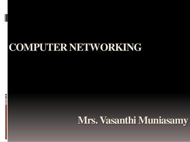 COMPUTER NETWORKING  Mrs. Vasanthi Muniasamy