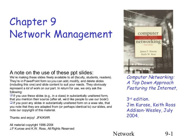 Network 9-1 Chapter 9 Network Management Computer Networking: A Top Down Approach Featuring the Internet, 3rd edition. Jim...