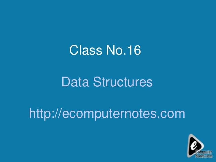 Class No.16  Data Structures http://ecomputernotes.com