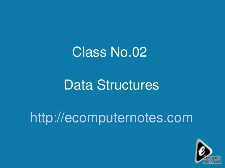 Class No.02  Data Structures http://ecomputernotes.com