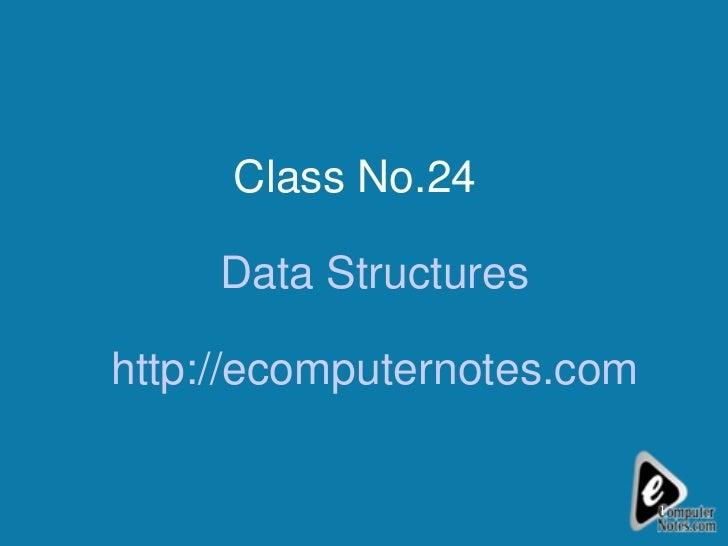 Class No.24  Data Structures http://ecomputernotes.com