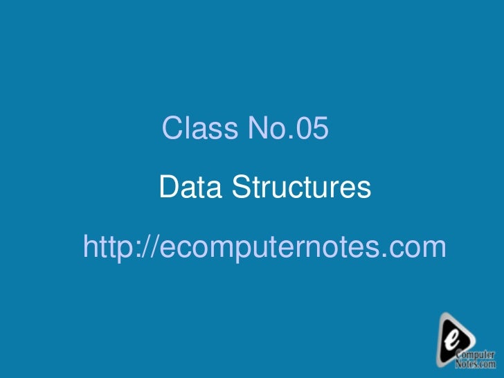 Class No.05  Data Structures http://ecomputernotes.com