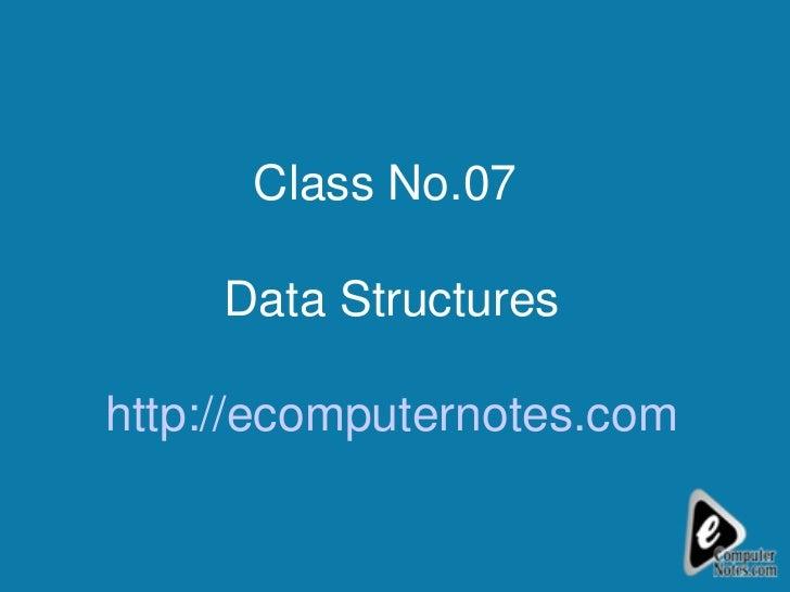 Class No.07  Data Structures http://ecomputernotes.com