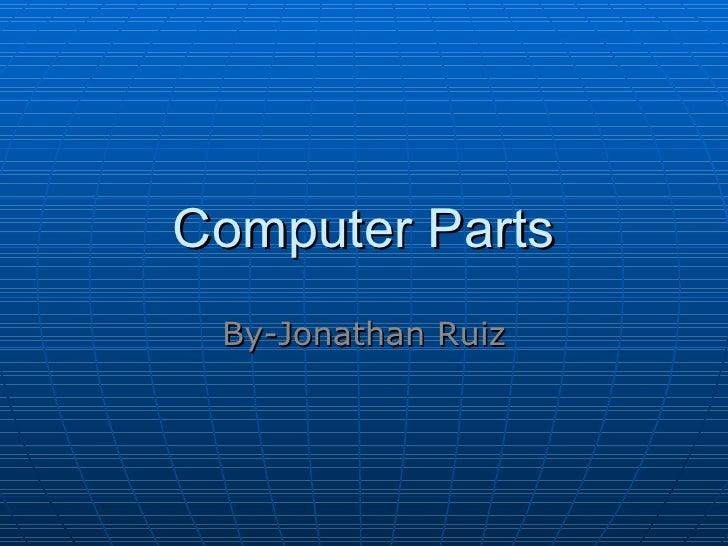 Computer Parts By-Jonathan Ruiz