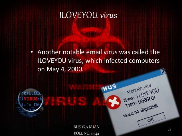 i love you computer virus Iloveyou, sometimes referred to as loveletter, was a computer worm that  attacked  memorable for its love-letter-for-you attachment and  iloveyou  the virus arrives in an email with the subject line of iloveyou  with an.