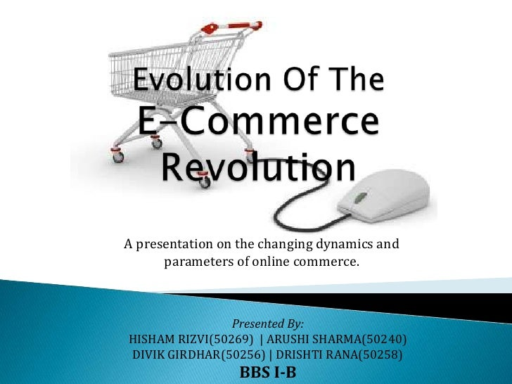 A presentation on the changing dynamics and      parameters of online commerce.                Presented By:HISHAM RIZVI(5...